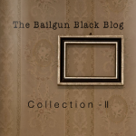 Bailgun Black Blog Collection II